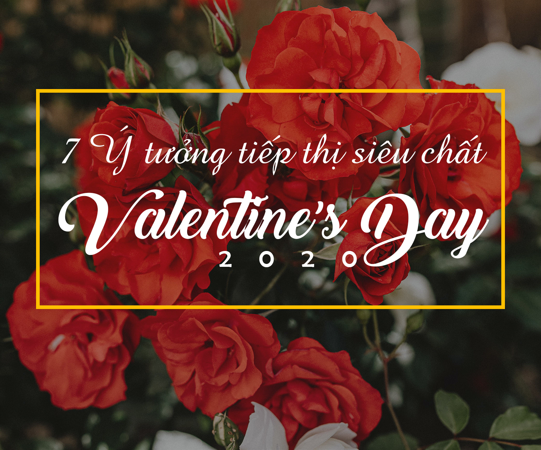 Valentine's Day 2020: 7 Ý tưởng tiếp thị sản phẩm siêu chất